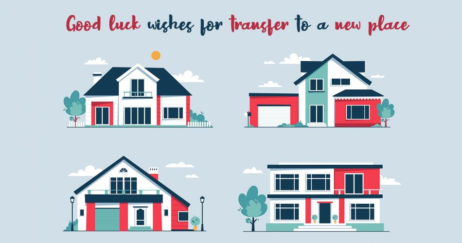 40+ Good Luck Wishes or Messages for Transfer to A New Place