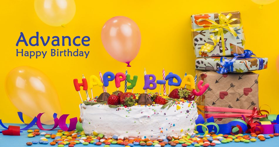 best advance happy birthday wishes for loved ones.