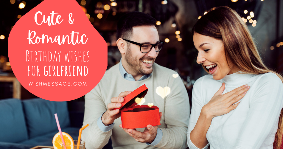 Romantic And Cute Birthday Wishes For Girlfriend: Happy Birthday Love Messages